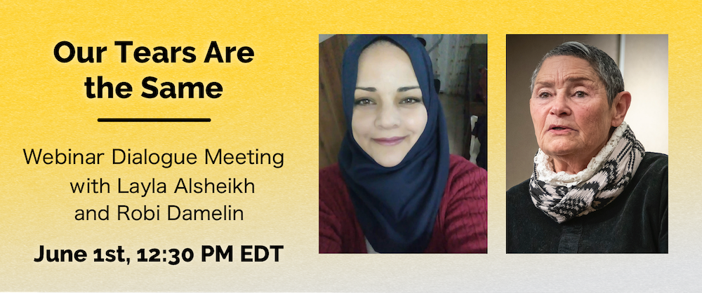 Our Tears Are the Same: Webinar with Layla Alsheikh and Robi Damelin