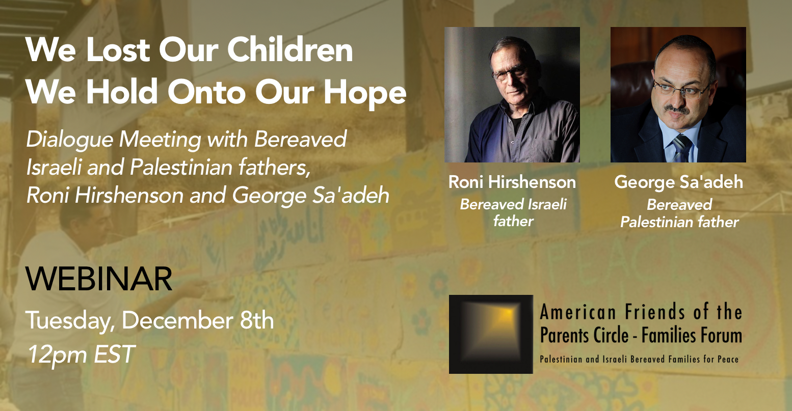 WEBINAR — We Lost Our Children. We Hold Onto Our Hope: Dialogue Meeting with Roni Hirshenson and George Sa'adeh